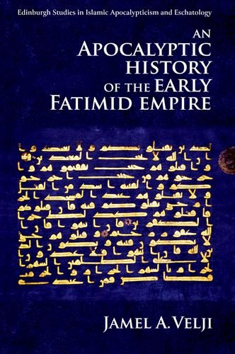 An Apocalyptic History of the Early Fatimid Empire (Edinburgh Studies in Islamic Apocalypticism and Eschatology)