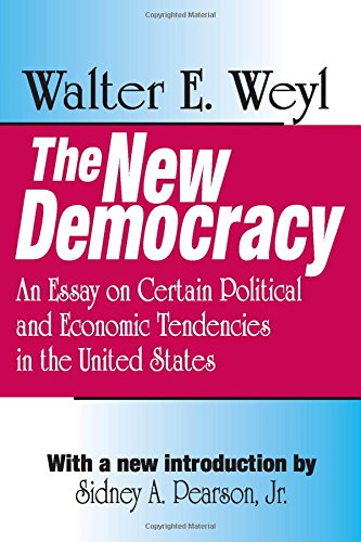 The New Democracy: An Essay on Certain Political and Economic Tendencies in the United States (Library of Liberal Thought)