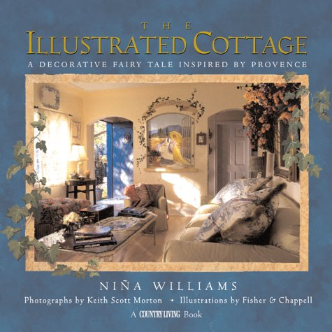The Illustrated Cottage: A Decorative Fairy Tale Inspired By Provence (Country Living)