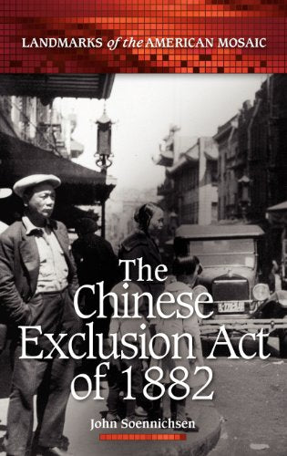 The Chinese Exclusion Act Of 1882 (Landmarks Of The American Mosaic)