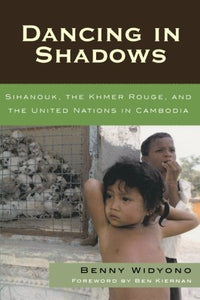 Dancing in Shadows: Sihanouk, the Khmer Rouge, and the United Nations in Cambodia (Asian Voices)
