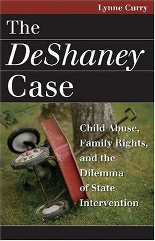 The Deshaney Case: Child Abuse, Family Rights, And The Dilemma Of State Intervention (Landmark Law Cases And American Society)