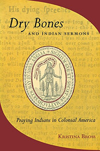Dry Bones and Indian Sermons: Praying Indians in Colonial America