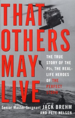 That Others May Live: The True Story Of The Pjs, The Real Life Heroes Of The Perfect Storm