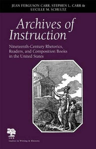 Archives of Instruction: Nineteenth-Century Rhetorics, Readers, and Composition Books in the United States (Studies in Writing & Rhetoric (Paperback))
