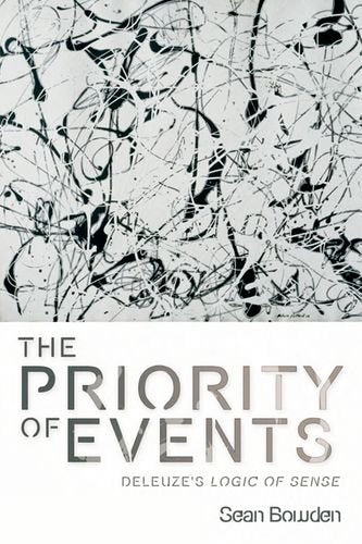 The Priority of Events: Deleuze's Logic of Sense (Plateaus -- New Directions in Deleuze Studies)