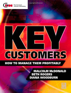 Key Customers: How to manage them profitably (Chartered Institute of Marketing)
