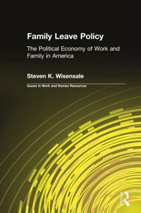 Family Leave Policy: The Political Economy of Work and Family in America (Issues in Work and Human Resources (Paperback))
