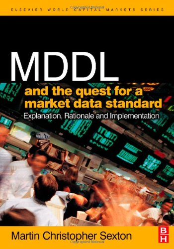 MDDL and the Quest for a Market Data Standard: Explanation, Rationale, and Implementation (The Elsevier and Mondo Visione World Capital Markets)