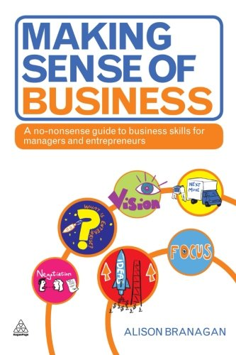 Making Sense of Business: A No-Nonsense Guide to Business Skills for Managers and Entrepreneurs
