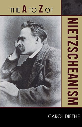 The A to Z of Nietzscheanism (The A to Z Guide Series)