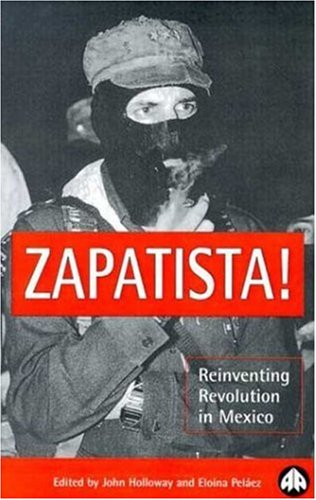 Zapatista!: Reinventing Revolution in Mexico