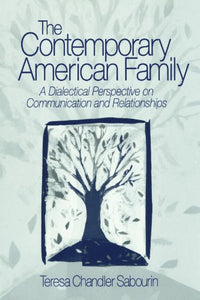 The Contemporary American Family: A Dialectical Perspective on Communication and Relationships