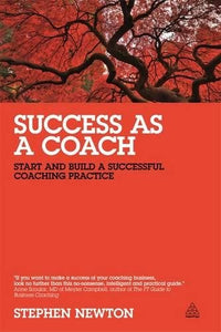 Success as a Coach: Start and Build a Successful Coaching Practice