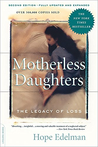 Motherless Daughters: The Legacy of Loss, Second Edition