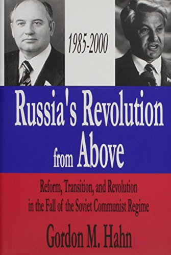 Russia's Revolution from Above, 1985-2000: Reform, Transition and Revolution in the Fall of the Soviet Communist Regime