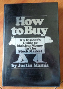 How to Buy: An Insider's Guide to Making Money in the Stock Market