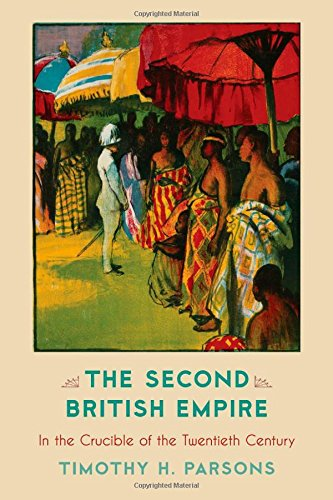 The Second British Empire: In the Crucible of the Twentieth Century (Critical Issues in World and International History)