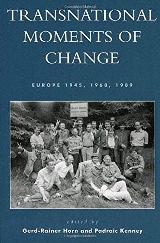 Transnational Moments of Change: Europe 1945, 1968, 1989