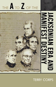The A to Z of the Jacksonian Era and Manifest Destiny (The A to Z Guide Series)
