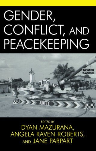Gender, Conflict, and Peacekeeping (War and Peace Library)