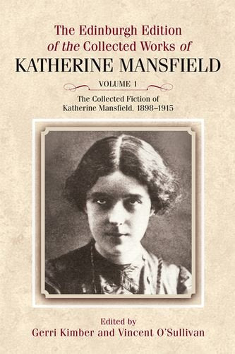 The Edinburgh Edition of the Collected Fiction of Katherine Mansfield: The Collected Fiction of Katherine Mansfield, 1898-1915 (The Collected Works of Katherine Mansfield EUP) (Volume 1)