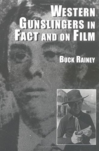 Western Gunslingers in Face and on Film: Hollywood's Famous Lawmen and Outlaws