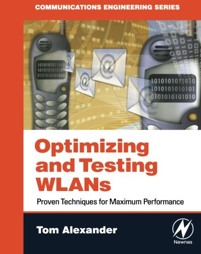 Optimizing and Testing WLANs: Proven Techniques for Maximum Performance