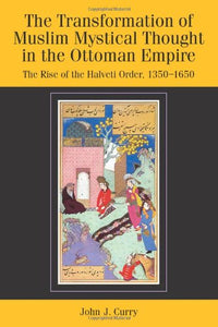 The Transformation of Muslim Mystical Thought in the Ottoman Empire: The Rise of the Halveti Order, 1350-1650