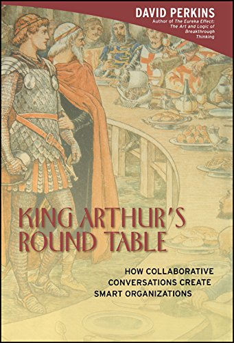 King Arthur'S Round Table : How Collaborative Conversations Create Smart Organizations