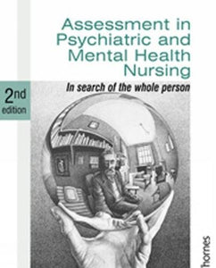 Assessment in Psychiatric and Mental Health Nursing: In Search of the Whole Person (Second Edition)