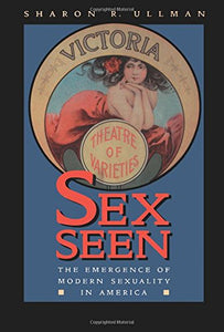Sex Seen: The Emergence of Modern Sexuality in America