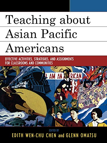 Teaching about Asian Pacific Americans: Effective Activities, Strategies, and Assignments for Classrooms and Communities (Critical Perspectives on Asian Pacific Americans)