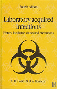 Laboratory-acquired Infections, 4Ed: History, Incidence, Causes and Prevention