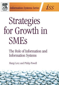 Strategies for Growth in SMEs: The Role of Information and Information Sytems (Elsevier Butterworth-Heinemann Information Systems)
