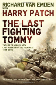 The Last Fighting Tommy: The Life of Harry Patch, the Only Surviving Veteran of the Trenches
