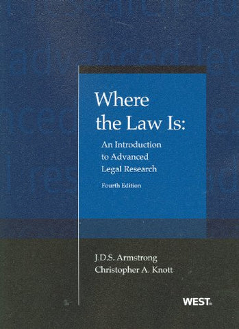Where The Law Is: An Introduction To Advanced Legal Research, 4Th (Coursebook)