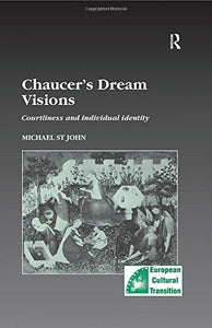 Chaucers Dream Visions: Courtliness and Individual Identity (Studies in European Cultural Transition)