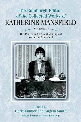The Poetry and Critical Writings of Katherine Mansfield (The Collected Works of Katherine Mansfield EUP)