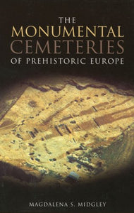 The Monumental Cemeteries of Prehistoric Europe (Revealing History (Paperback))