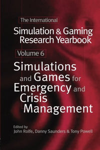 International Simulation and Gaming Research Yearbook: Simulations and Games for Emergency and Crisis Management (Vol 6)