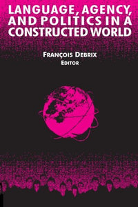 Language, Agency, and Politics in a Constructed World (International Relations in a Constructed World)
