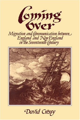Coming Over: Migration And Communication Between England And New England In The Seventeenth Century