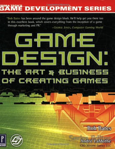 Game Design: The Art and Business of Creating Games (Prima Tech's Game Development)