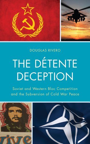 The Dtente Deception: Soviet and Western bloc Competition and the Subversion of Cold War Peace