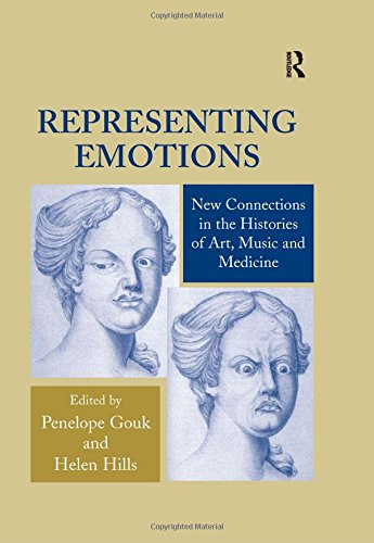 Representing Emotions: New Connections in the Histories of Art, Music and Medicine