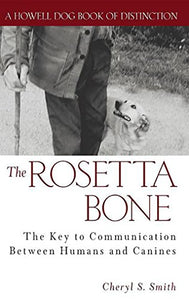 The Rosetta Bone: The Key To Communication Between Humans And Canines (Howell Dog Book Of Distinction (Hardcover))