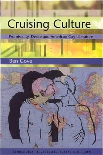 Cruising Culture: Promiscuity, Desire and American Gay Literature (Tendencies Identities Texts Cultures EUP)