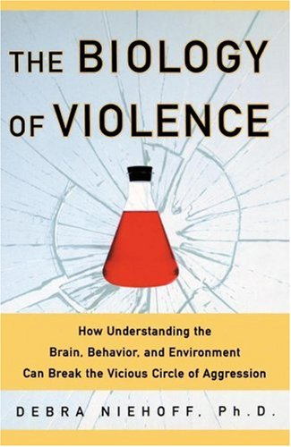 The Biology of Violence: How Understanding the Brain, Behavior and Environment Can Break the Vicious Circle of Aggression