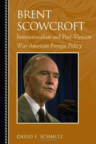 Brent Scowcroft: Internationalism and Post-Vietnam War American Foreign Policy (Biographies in American Foreign Policy)